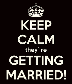 Poster: KEEP CALM they`re GETTING MARRIED!