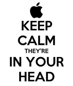 Poster: KEEP CALM THEY'RE IN YOUR HEAD