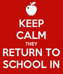 Poster: KEEP CALM THEY RETURN TO SCHOOL IN