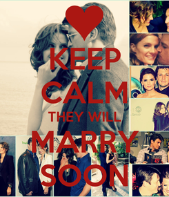Poster: KEEP CALM THEY WILL MARRY SOON