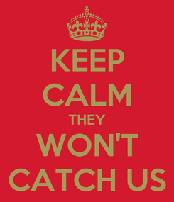 Poster: KEEP CALM THEY WON'T CATCH US