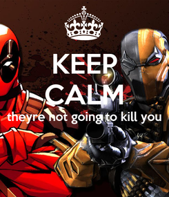 Poster: KEEP CALM theyre not going to kill you