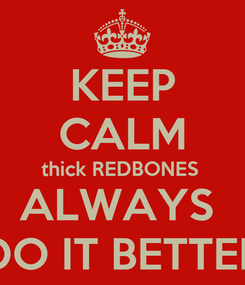 Poster: KEEP CALM thick REDBONES  ALWAYS  DO IT BETTER
