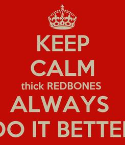 Poster: KEEP CALM thick REDBONES  ALWAYS  DO IT BETTER
