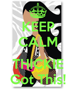 Poster: KEEP CALM  THICKIE Got This!