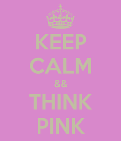Poster: KEEP CALM && THINK PINK