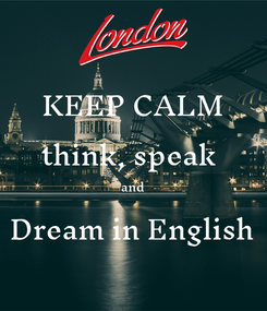 Poster: KEEP CALM think, speak  and Dream in English