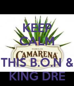 Poster: KEEP CALM  THIS B.O.N & KING DRE