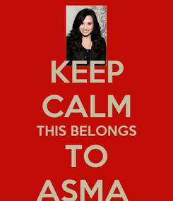 Poster: KEEP CALM THIS BELONGS TO ASMA