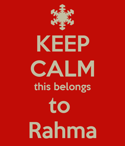 Poster: KEEP CALM this belongs to  Rahma