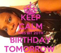 Poster: KEEP CALM THIS BIT 20TH BIRTHDAY TOMORROW