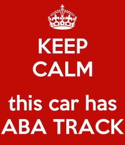 Poster: KEEP CALM  this car has ABA TRACK