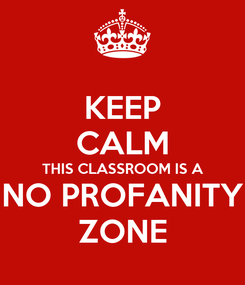 Poster: KEEP CALM THIS CLASSROOM IS A NO PROFANITY ZONE