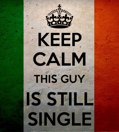 Poster: KEEP CALM THIS GUY IS STILL SINGLE