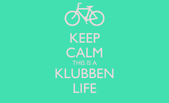 Poster: KEEP CALM THIS IS A KLUBBEN LIFE