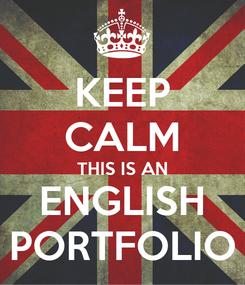 Poster: KEEP CALM THIS IS AN ENGLISH PORTFOLIO