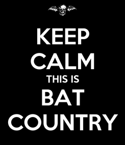 Poster: KEEP CALM THIS IS BAT COUNTRY