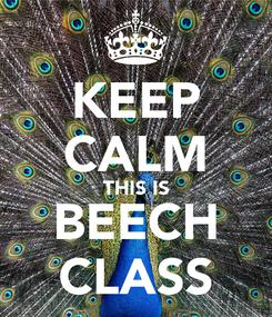 Poster: KEEP CALM THIS IS BEECH CLASS