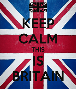 Poster: KEEP CALM THIS IS BRITAIN