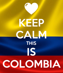 Poster: KEEP CALM THIS IS COLOMBIA
