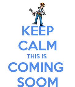 Poster: KEEP CALM THIS IS  COMING  SOOM