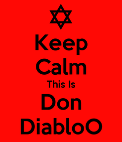 Poster: Keep Calm This Is Don DiabloO