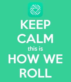 Poster: KEEP CALM this is HOW WE ROLL