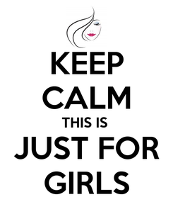 Poster: KEEP CALM THIS IS  JUST FOR GIRLS