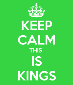 Poster: KEEP CALM THIS  IS KINGS