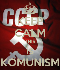 Poster: KEEP CALM THIS is KOMUNISM