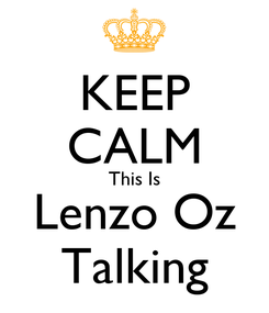 Poster: KEEP CALM This Is Lenzo Oz Talking