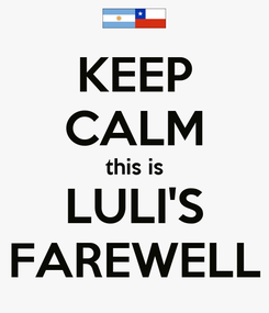 Poster: KEEP CALM this is LULI'S FAREWELL