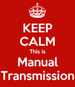 Poster: KEEP CALM This is Manual Transmission