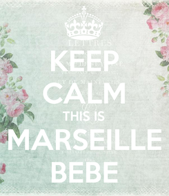 Poster: KEEP CALM THIS IS MARSEILLE BEBE