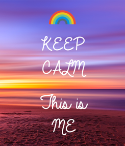 Poster: KEEP CALM  This is ME
