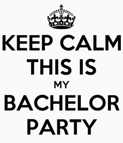 Poster: KEEP CALM THIS IS MY BACHELOR PARTY