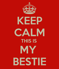 Poster: KEEP CALM THIS IS  MY  BESTIE