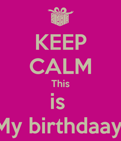 Poster: KEEP CALM This is  My birthdaay