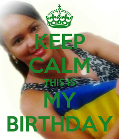 Poster: KEEP CALM THIS IS MY BIRTHDAY