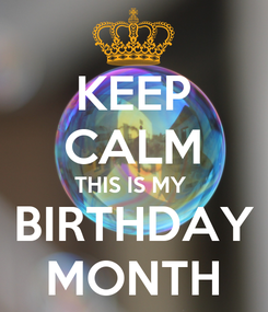Poster: KEEP CALM THIS IS MY  BIRTHDAY MONTH