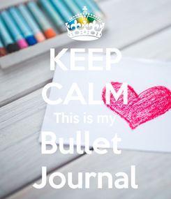 Poster: KEEP CALM This is my Bullet  Journal