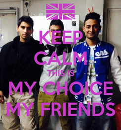 Poster: KEEP CALM THIS IS MY CHOICE MY FRIENDS