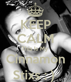 Poster: KEEP CALM This Is My  Cinnamon Stixs : )