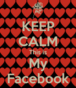 Poster: KEEP CALM This is My Facebook