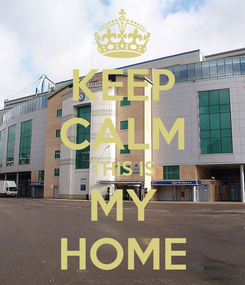 Poster: KEEP CALM THIS IS MY HOME