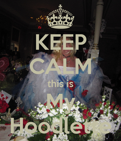 Poster: KEEP CALM this is My Hoodlette