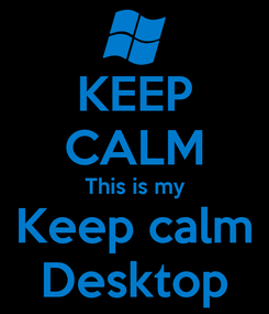Poster: KEEP CALM This is my Keep calm Desktop