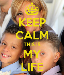 Poster: KEEP CALM THIS IS MY LIFE