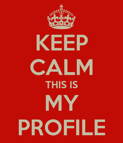 Poster: KEEP CALM THIS IS MY PROFILE