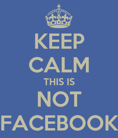 Poster: KEEP CALM THIS IS NOT FACEBOOK
